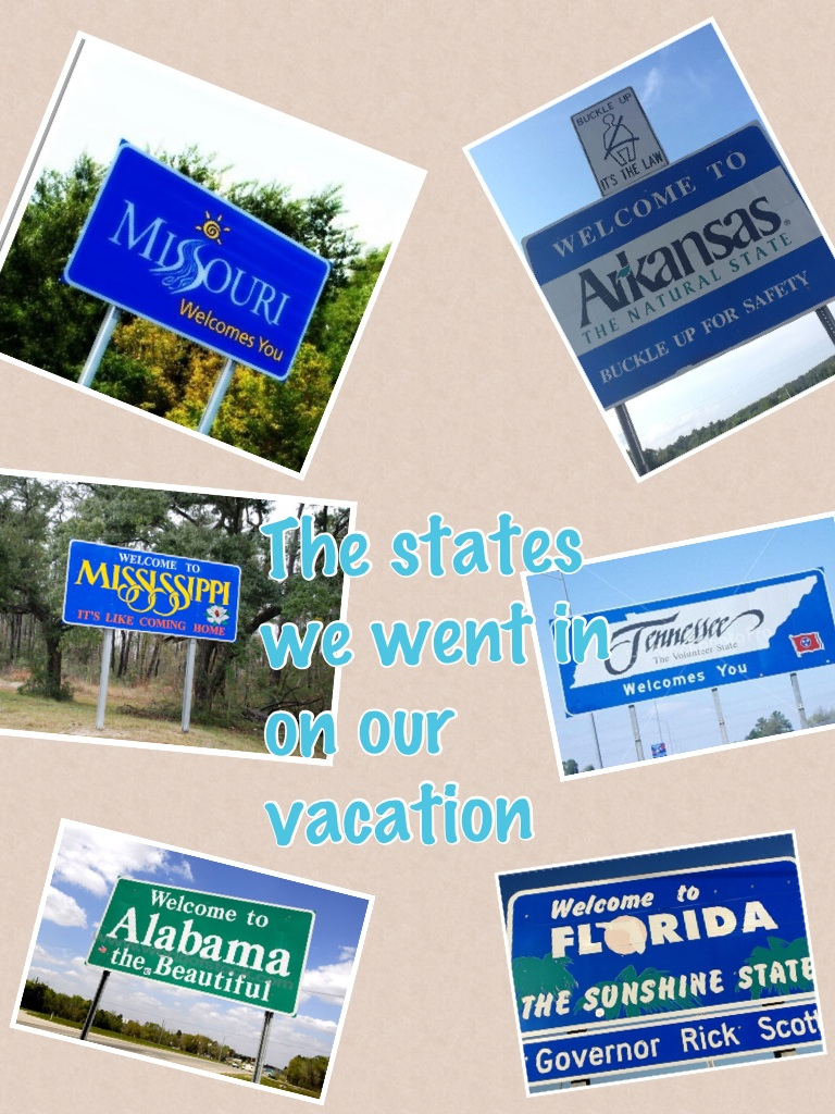 these are the states that we we went in on our vacation with mom and dad